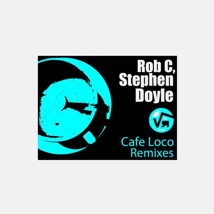 ROB C/STEPHEN DOYLE - Cafe Loco (remixes)