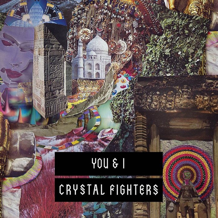 CRYSTAL FIGHTERS - You & I (remixes)