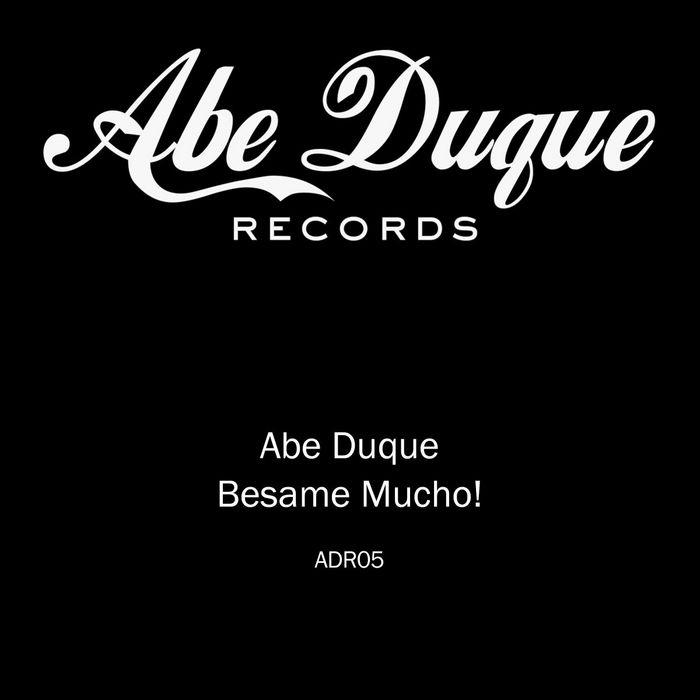 ABE DUQUE - Besame Mucho!