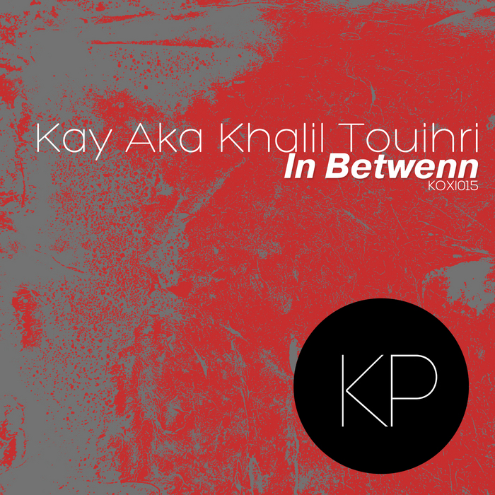 KAY aka KHALIL TOUIHRI - In Between