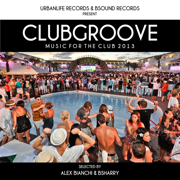 BIANCHI, Alex/BSHARRY/VARIOUS - Club Groove: Music For The Club 2013
