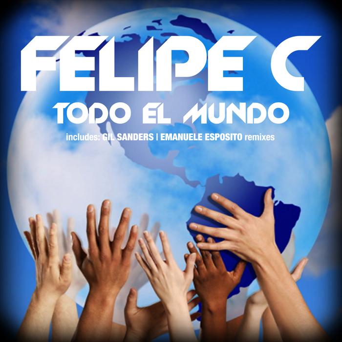 FELIPE C - Todo El Mundo