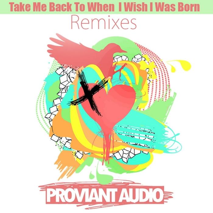 PROVIANT AUDIO - Take Me Back To When I Wish I Was Born
