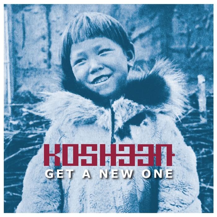 KOSHEEN - Get A New One