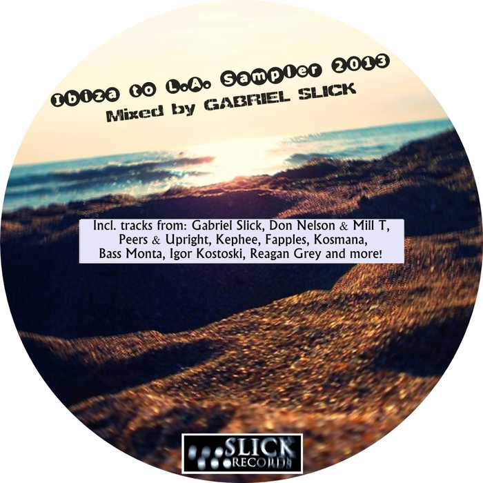 SLICK, Gabriel/VARIOUS - Ibiza To LA Sampler 2013 (mixed by Gabriel Slick) (unmixed tracks)