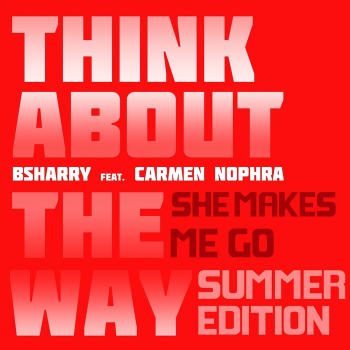 BSHARRY feat CARMEN NOPHRA - Think About The Way (She Makes Me Go: Summer Edition)