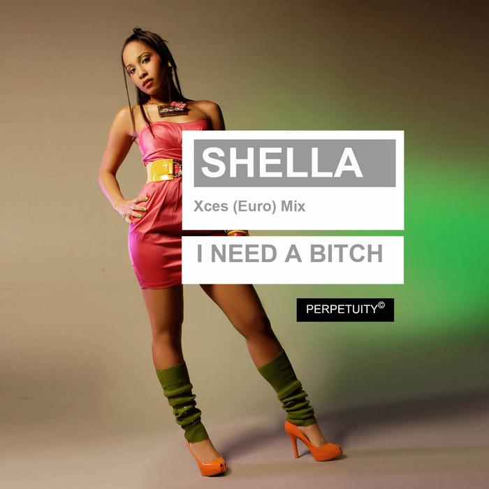 SHELLA - I Need A Bitch
