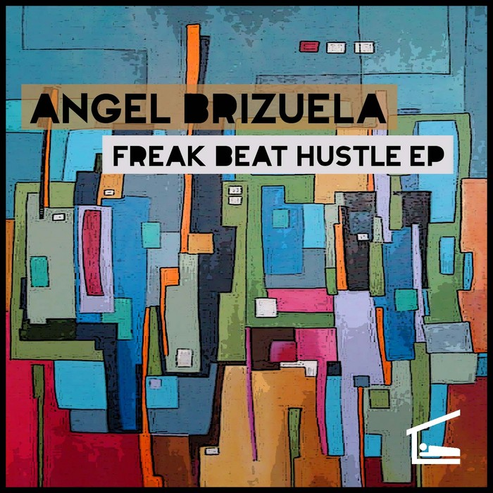 BRIZUELA, Angel - Freak Beat Hustle EP