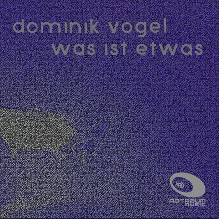 VOGEL, Dominik - Was Ist Etwas