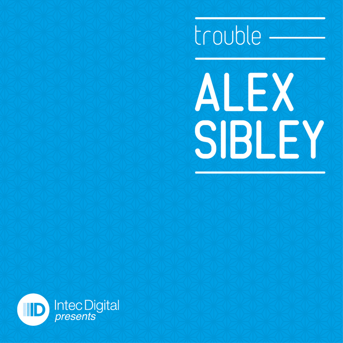 SIBLEY, Alex - Trouble EP