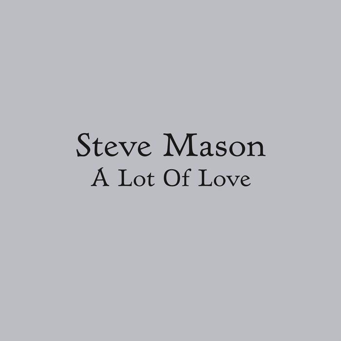 MASON, Steve - A Lot Of Love