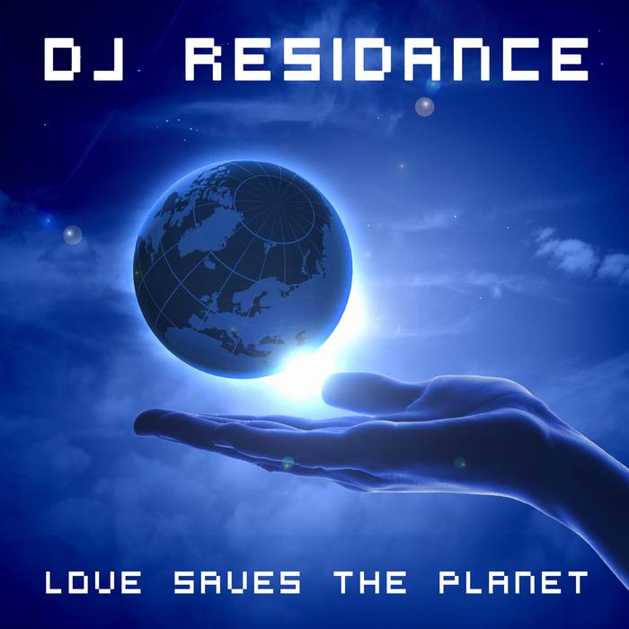 DJ RESIDANCE - Love Saves The Planet