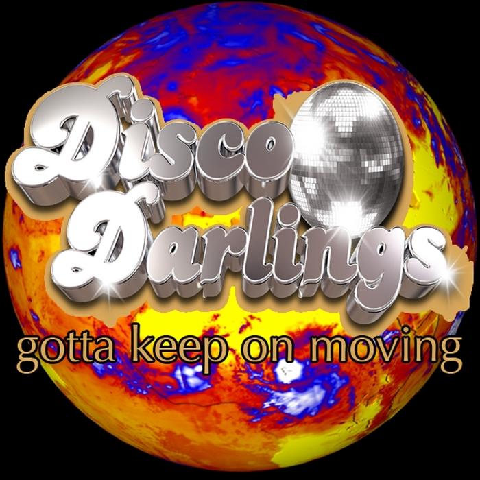 DISCO DARLINGS - Gotta Keep On Moving