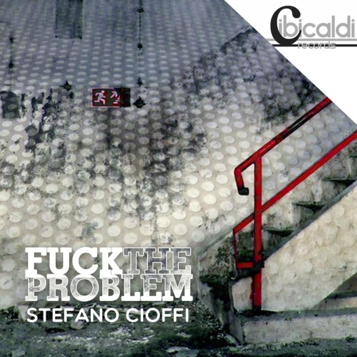 CIOFFII, Stefano - Fuck The Problems
