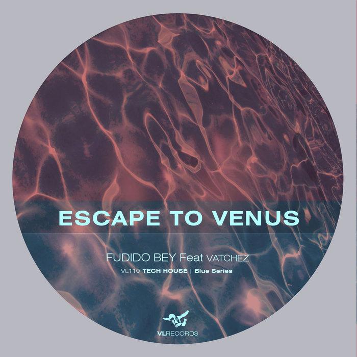 ESCAPE TO VENUS feat VATCHEZ - Fudido Bey
