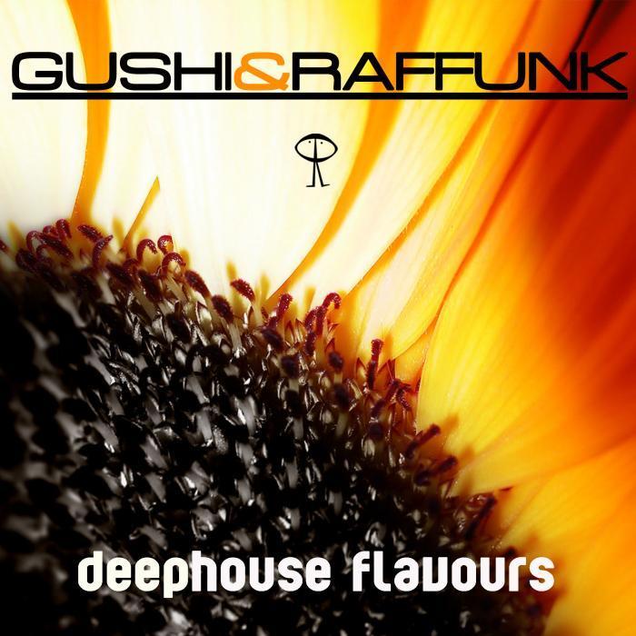 GUSHI & RAFFUNK - Deep House Flavours
