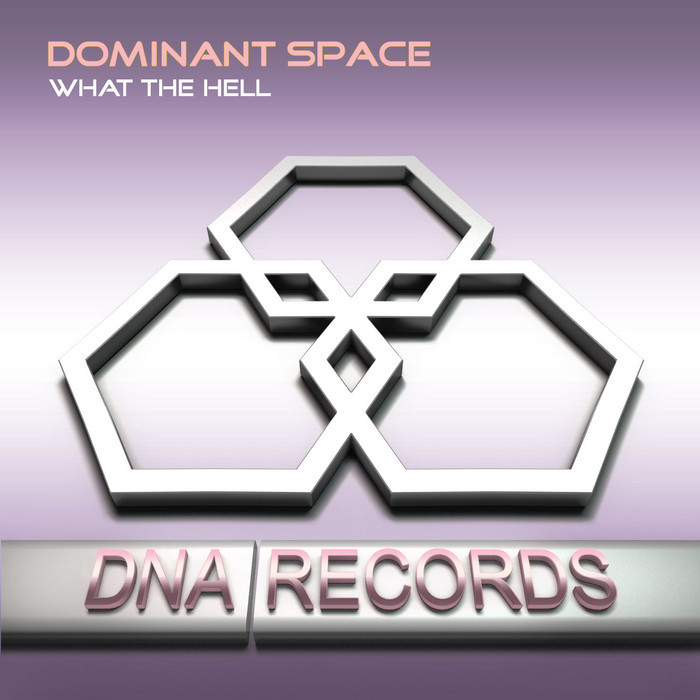 DOMINANT SPACE - What The Hell