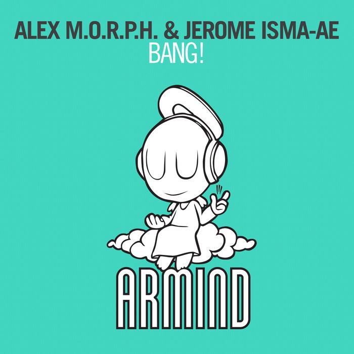 MORPH, Alex/JEROME ISMA AE - Bang!