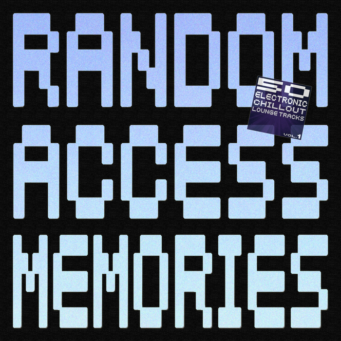 VARIOUS - Random Access Memories: 50 Electronic Chillout Lounge Tracks, Vol 1