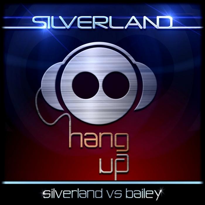 SILVERLAND feat BAILEY - Hang Up (remixes)