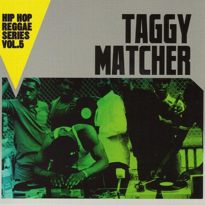 TAGGY MATCHER - Hip Hop Reggae Series Vol 5