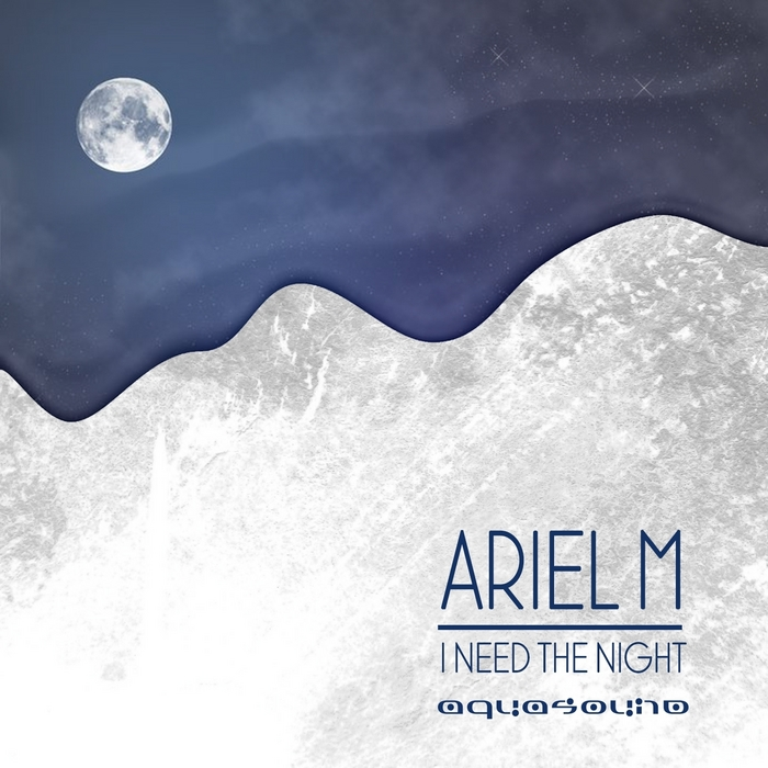 ARIEL M - I Need The Night