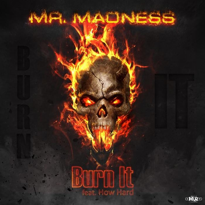 MR MADNESS feat HOW HARD - Burn It