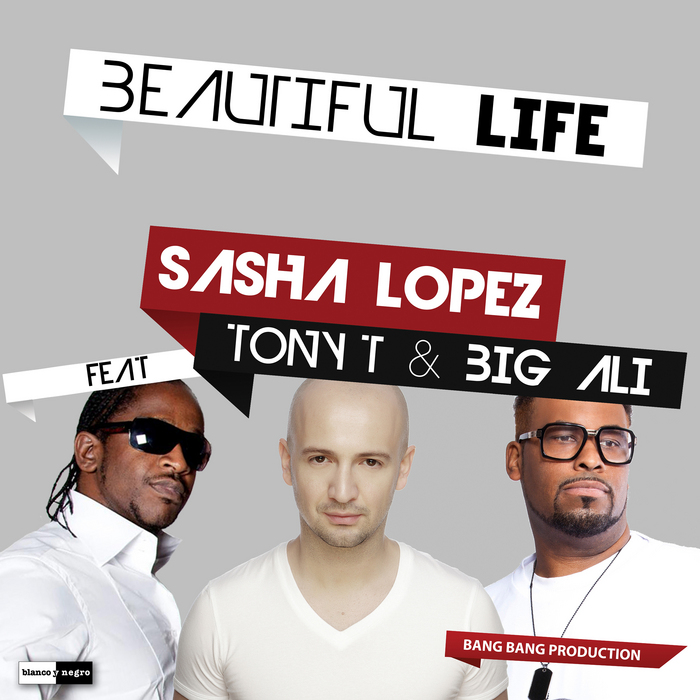 Beautiful life (feat. Tony t, big ali) — sasha lopez | last. Fm.