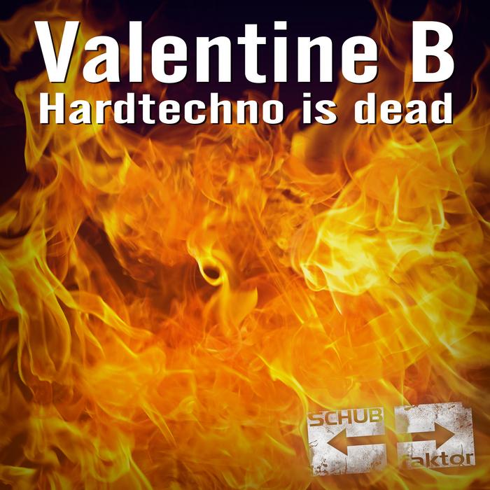 VALENTINE B - Hardtechno Is Dead