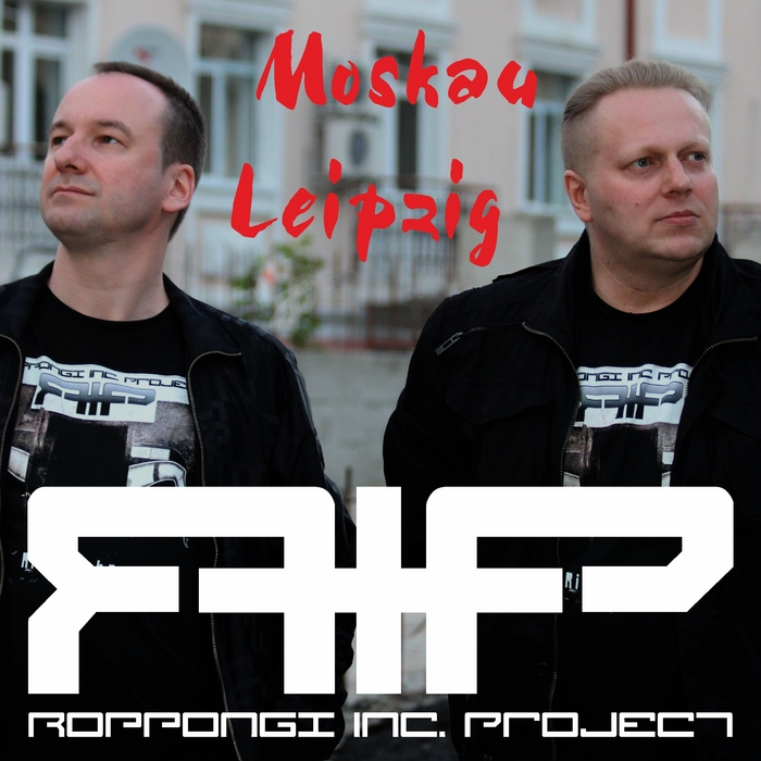 R I P ROPPONGI INC PROJECT - Moskau Leipzig