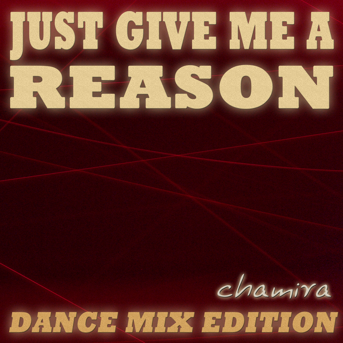 CHAMIRA - Just Give Me A Reason (Dance Mix Edition)