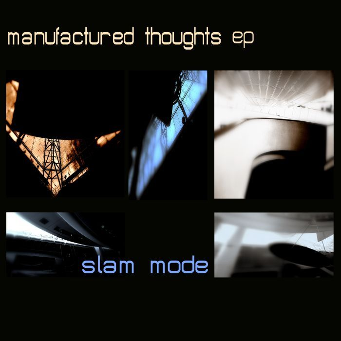 SLAM MODE - Manufactured Thoughts EP