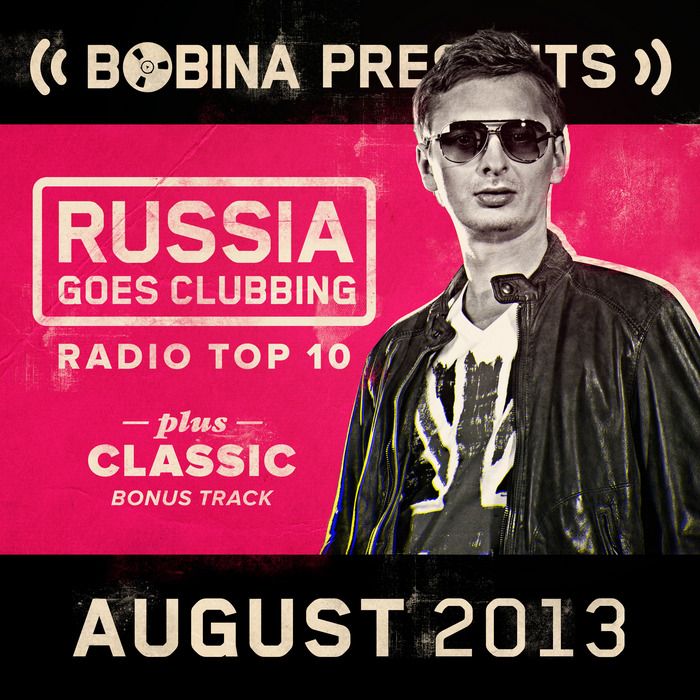 VARIOUS - Bobina Presents Russia Goes Clubbing Radio Top 10 August 2013