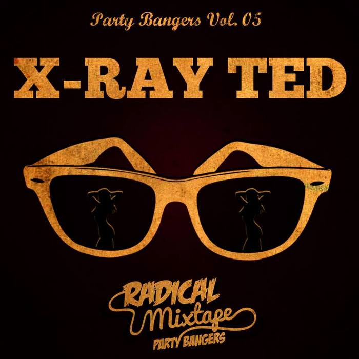 X-RAY TED - Radical Mixtape Party Bangers Volume 5