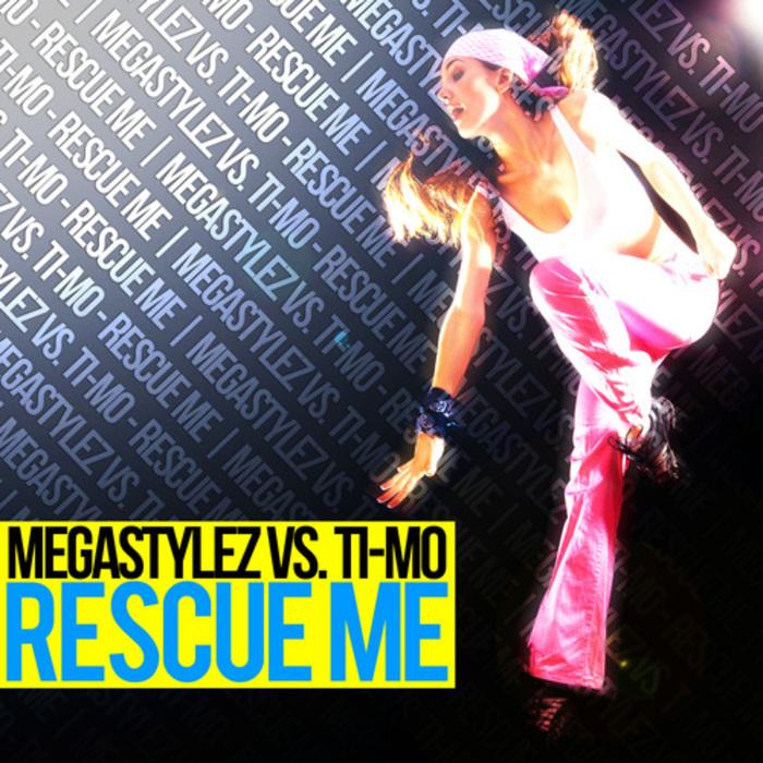MEGASTYLEZ vs TI MO - Rescue Me
