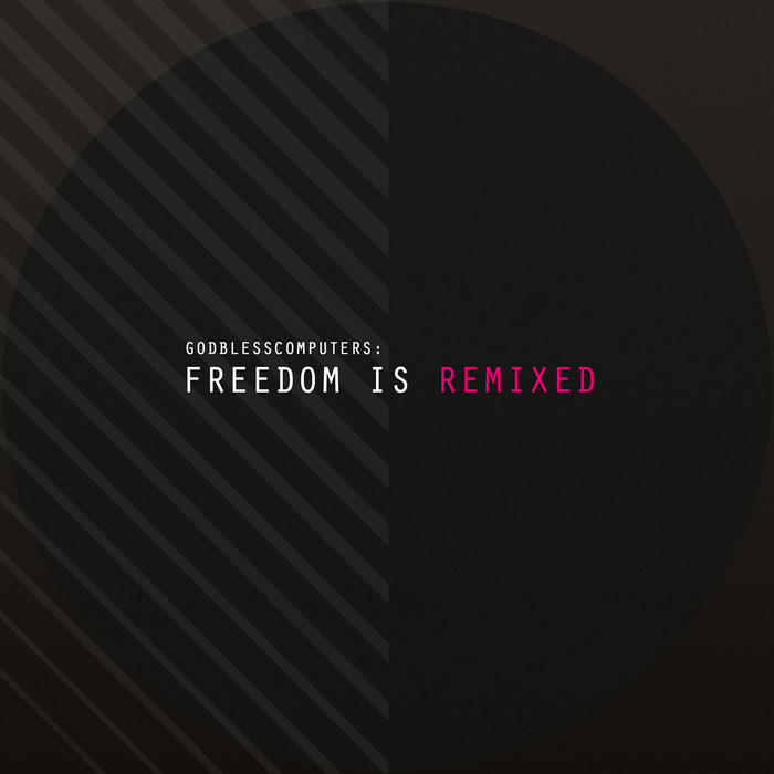 GODBLESSCOMPUTERS - Freedom Is Remixed
