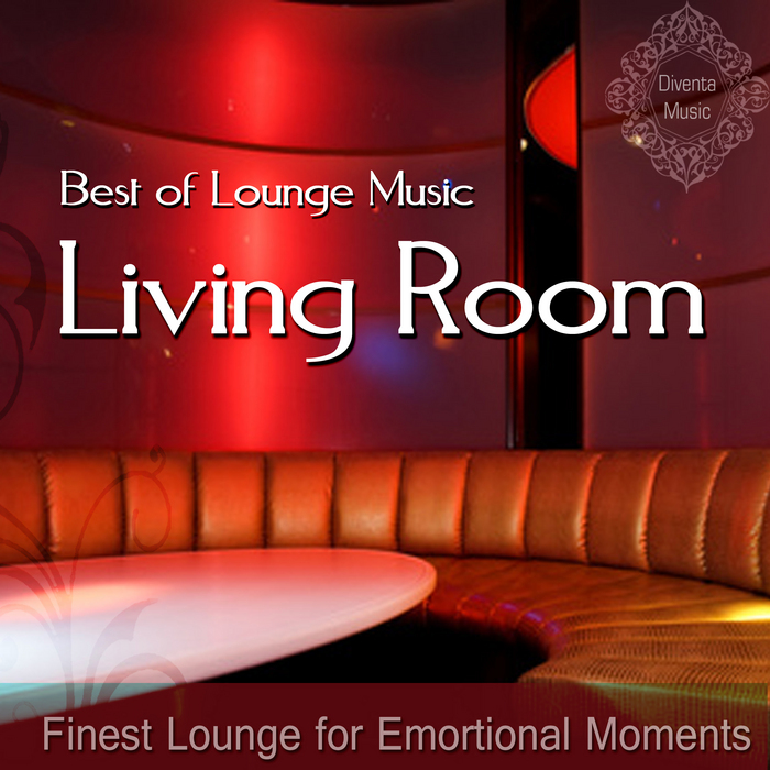 Best Of Lounge Music Finest For Emotional Moments By Living