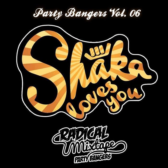 SHAKA LOVES YOU - Radical Mixtape Party Bangers Volume 6 Shaka Loves You