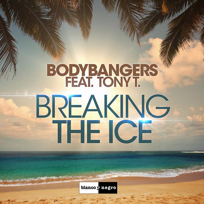 BODYBANGERS feat TONY T - Breaking The Ice