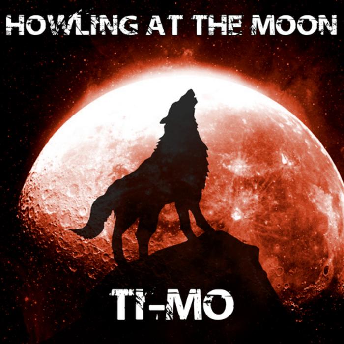 TI MO - Howling At The Moon