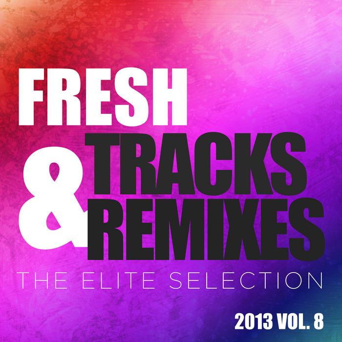 BRAM TROOST/CHRISTIAN BURNS/PAUL VAN DYK/CHICANE/REFLEKT/AKESSON - Fresh Tracks & Remixes - The Elite Selection 2013 Vol 8