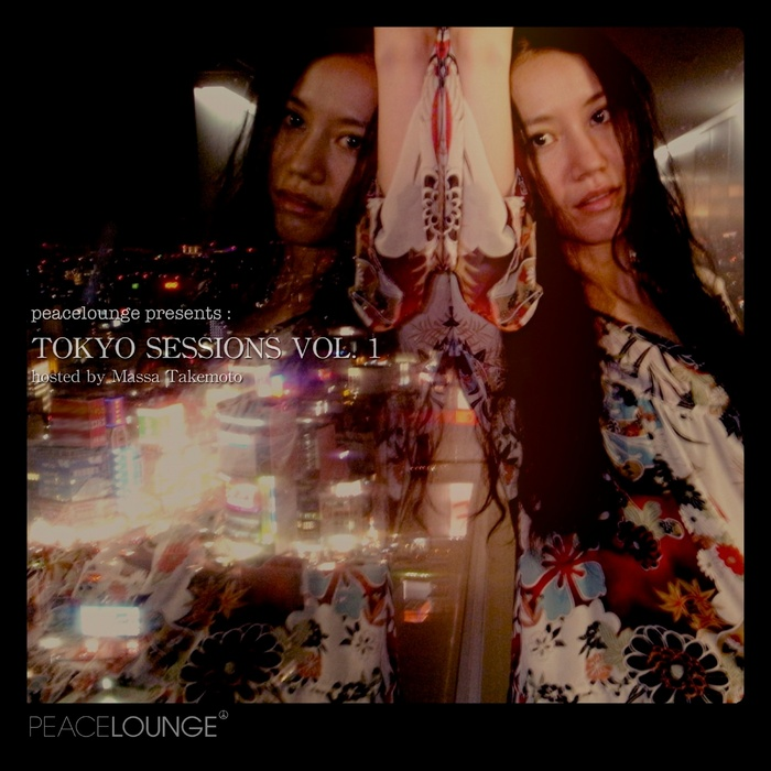 VARIOUS - Peacelounge Presents: Tokyo Sessions Vol 1 Hosted By Massa Takemoto