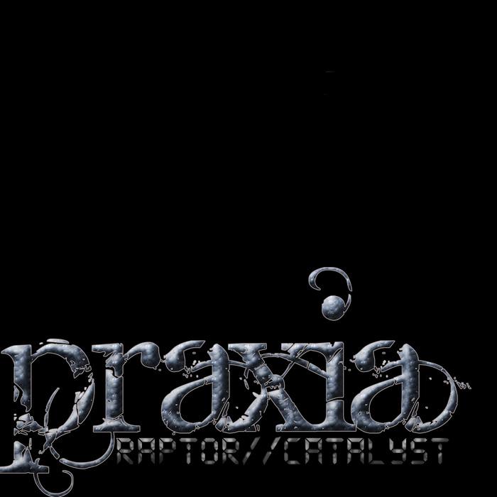 PRAXIA - Raptor/Catalyst