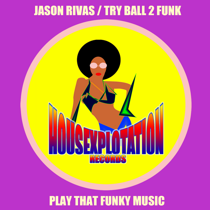 Play that funky music by jason rivas try ball 2 funk on for Funky house music classics
