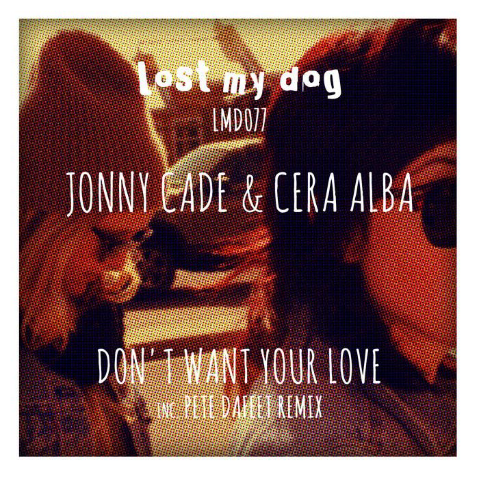 CADE, Jonny/CERA ALBA - Don't Want Your Love
