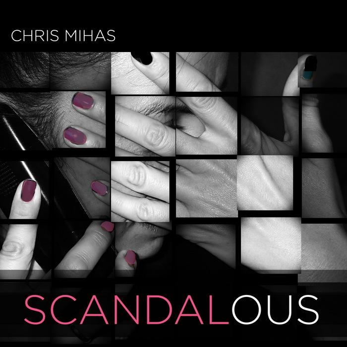 CHRIS MIHAS - Scandalous