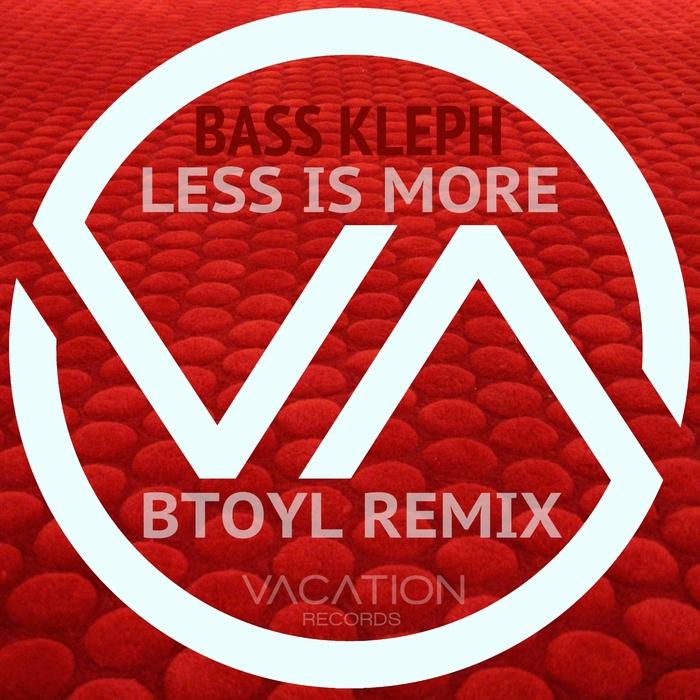 BASS KLEPH - Less Is More - BTOYL Remix