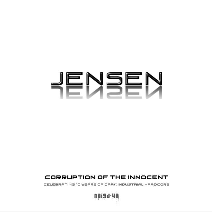 JENSEN - Corruption Of The Innocent: Celebrating 10 Years Of Dark Industrial Hardcore