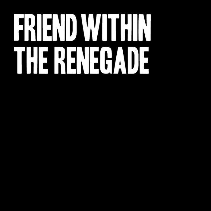 FRIEND WITHIN - The Renegade