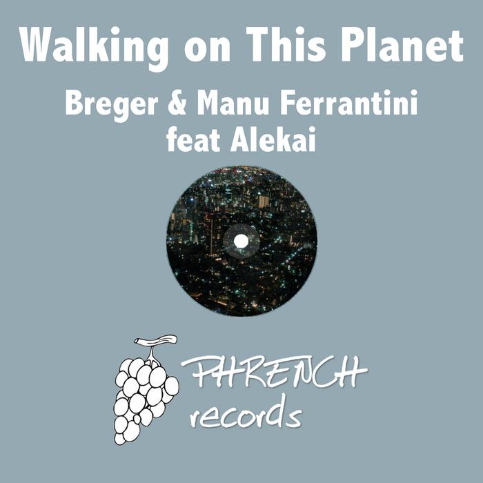 BREGER/MANU FERRANTINI - Walking On This Planet